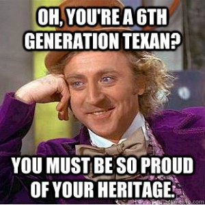 Oh, you're a 6th generation Texan?